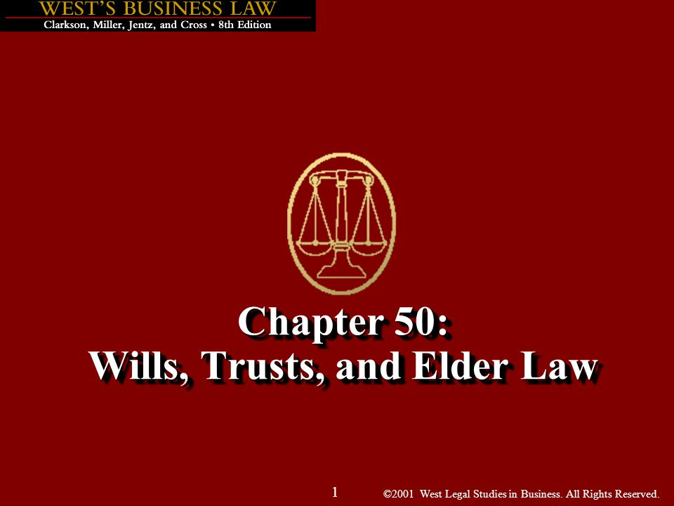 ©2001 West Legal Studies in Business. All Rights Reserved. 1 Chapter 50: Wills, Trusts, and Elder Law