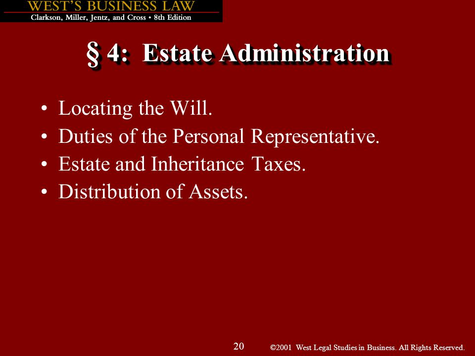 ©2001 West Legal Studies in Business. All Rights Reserved. 20 § 4: Estate Administration Locating the Will. Duties of the Personal Representative. Est