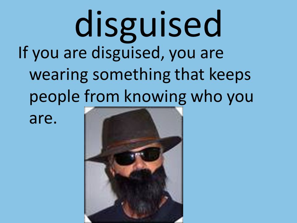 disguised If you are disguised, you are wearing something that keeps people from knowing who you are.