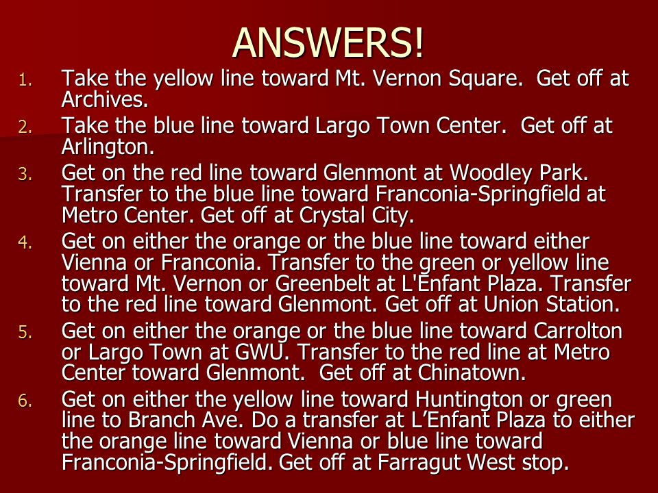 ANSWERS. 1. Take the yellow line toward Mt. Vernon Square.