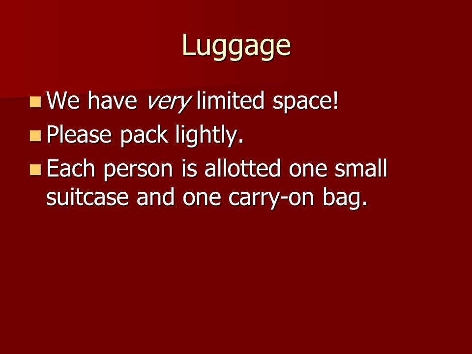 Luggage We have very limited space. We have very limited space.