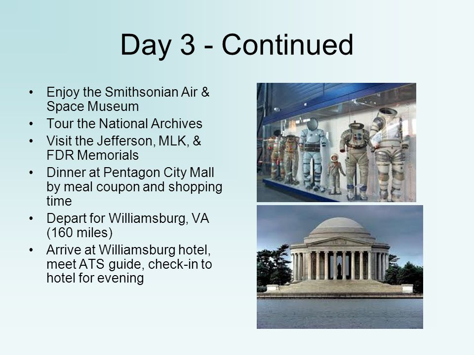 Day 3 - Continued Enjoy the Smithsonian Air & Space Museum Tour the National Archives Visit the Jefferson, MLK, & FDR Memorials Dinner at Pentagon Cit