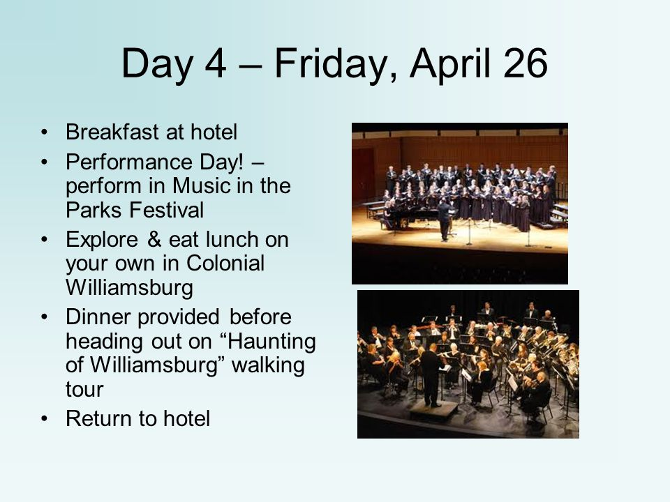 Day 4 – Friday, April 26 Breakfast at hotel Performance Day! – perform in Music in the Parks Festival Explore & eat lunch on your own in Colonial Will