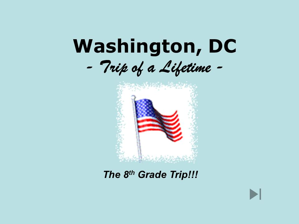 Washington, DC - Trip of a Lifetime - The 8 th Grade Trip!!!