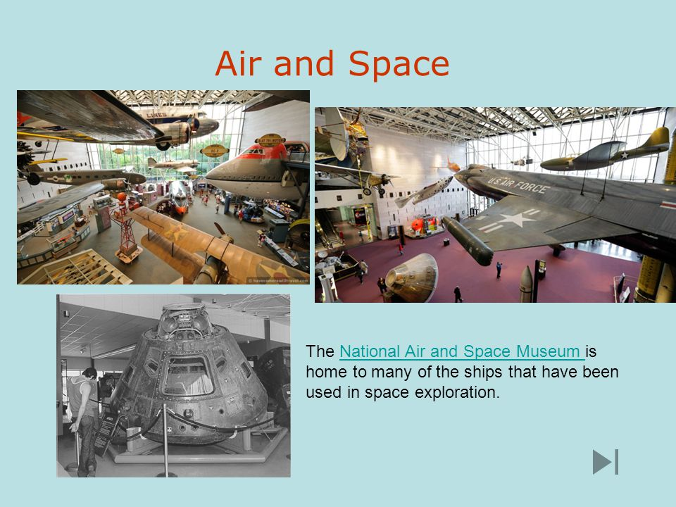Air and Space The National Air and Space Museum is home to many of the ships that have been used in space exploration.National Air and Space Museum