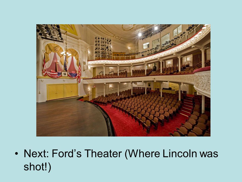 Next: Ford's Theater (Where Lincoln was shot!)
