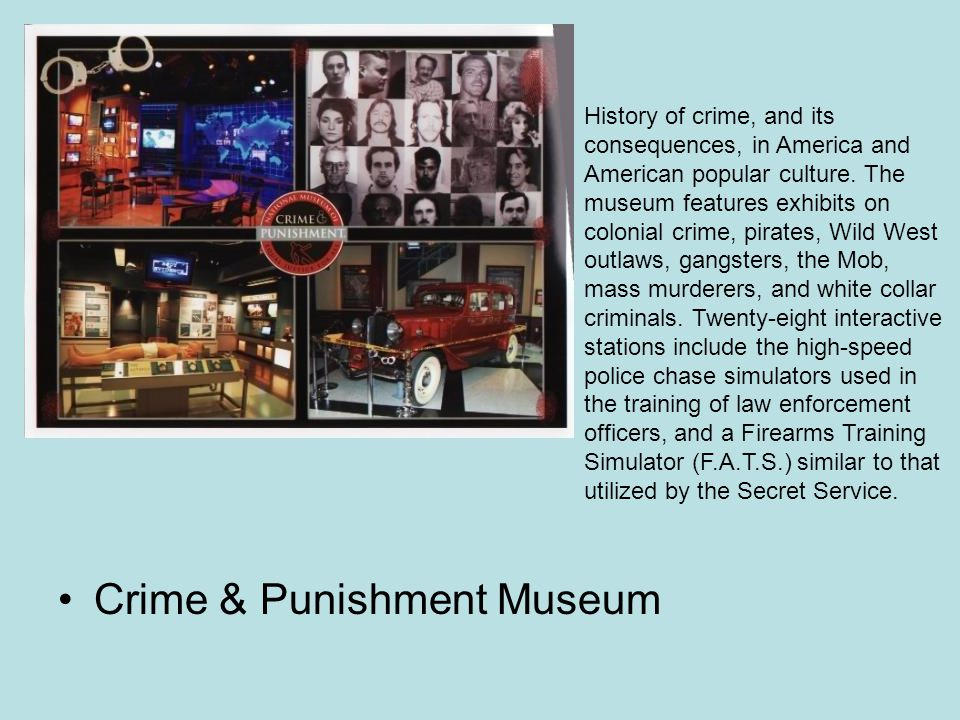 Crime & Punishment Museum History of crime, and its consequences, in America and American popular culture.
