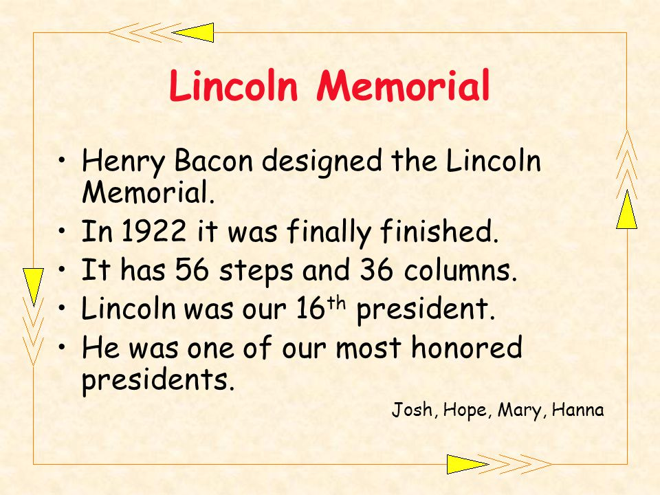 Henry Bacon designed the Lincoln Memorial. In 1922 it was finally finished.