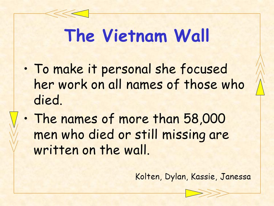 The Vietnam Wall To make it personal she focused her work on all names of those who died.