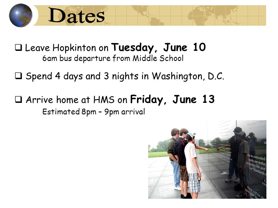  Leave Hopkinton on Tuesday, June 10 6am bus departure from Middle School  Spend 4 days and 3 nights in Washington, D.C.