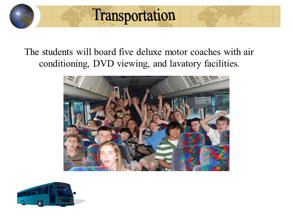 The students will board five deluxe motor coaches with air conditioning, DVD viewing, and lavatory facilities.