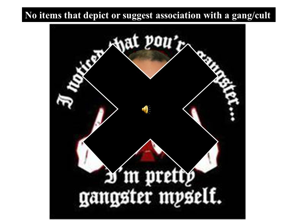 No items that depict or suggest association with a gang/cult