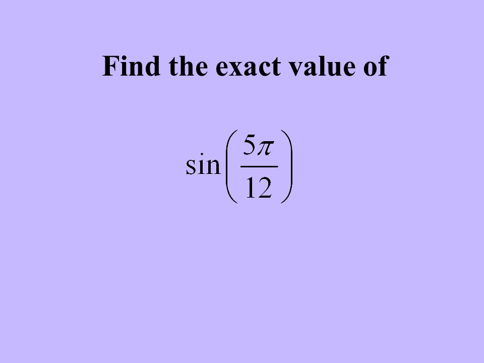Find the exact value of