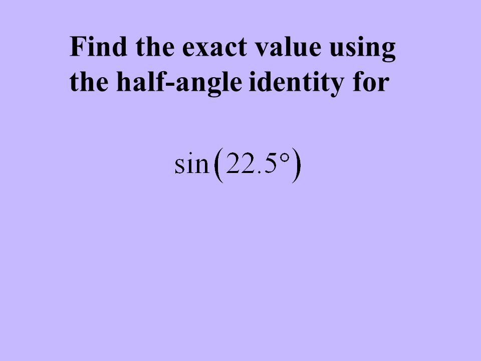 Find the exact value using the half-angle identity for