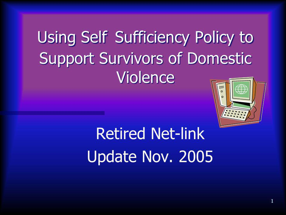 1 Using Self Sufficiency Policy to Support Survivors of Domestic Violence Retired Net-link Update Nov.