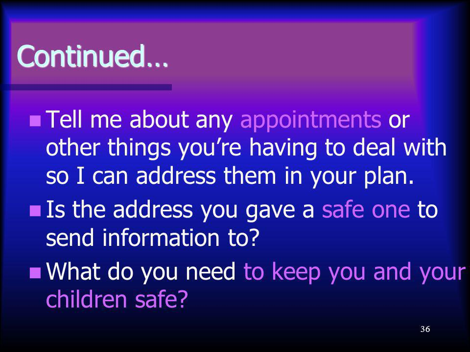 36 Continued… Tell me about any appointments or other things you're having to deal with so I can address them in your plan.