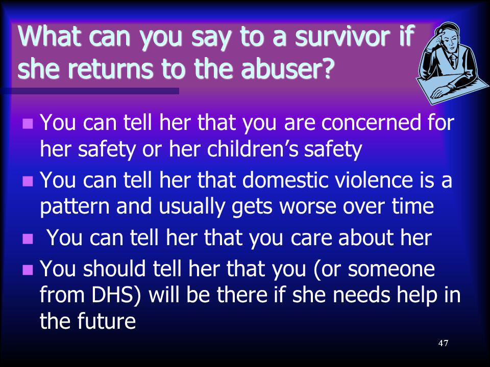 47 What can you say to a survivor if she returns to the abuser.