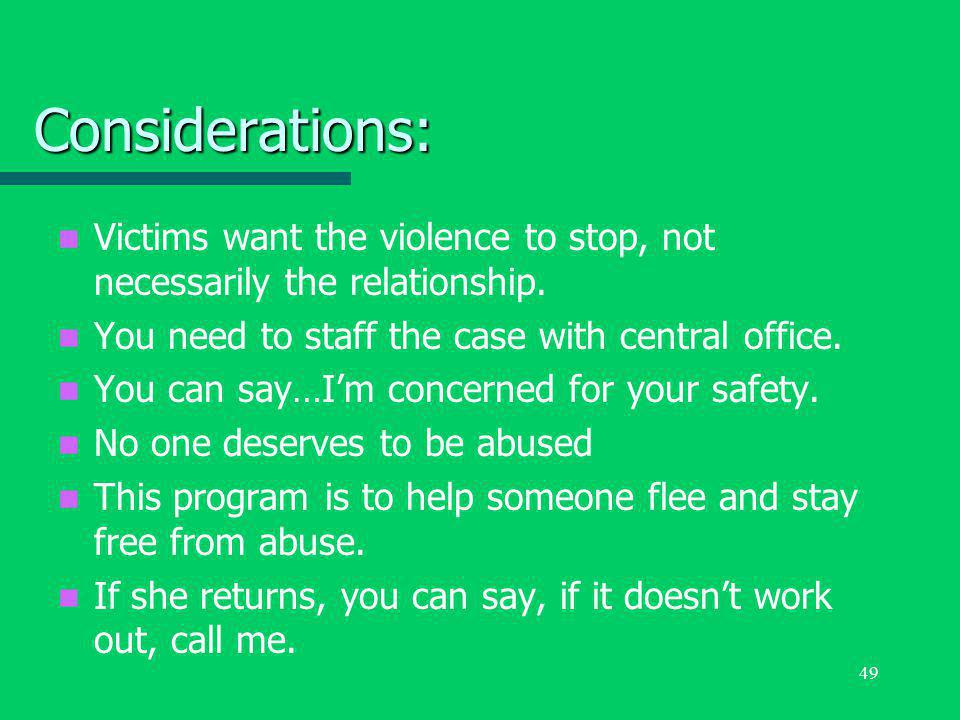 49 Considerations: Victims want the violence to stop, not necessarily the relationship.
