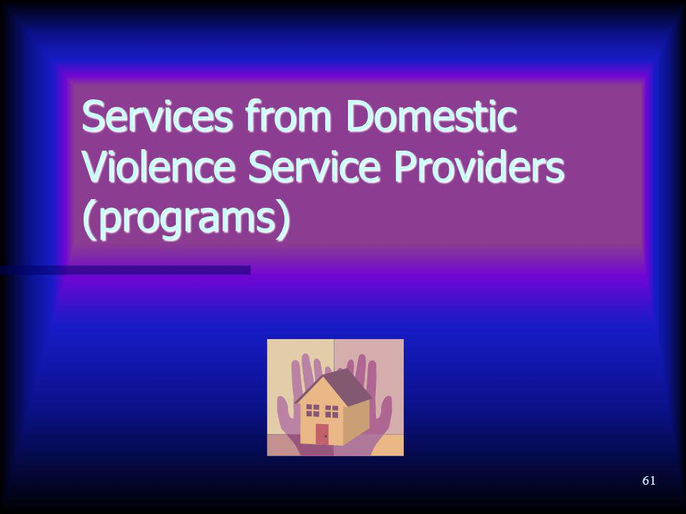 61 Services from Domestic Violence Service Providers (programs)