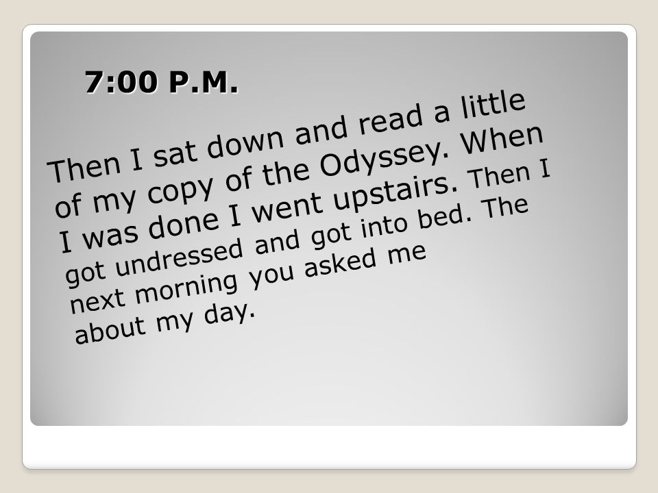 7:00 P.M. Then I sat down and read a little of my copy of the Odyssey.
