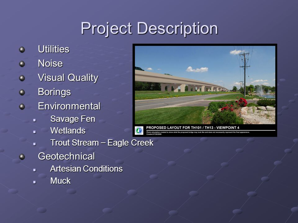 Project Description UtilitiesNoise Visual Quality BoringsEnvironmental Savage Fen Savage Fen Wetlands Wetlands Trout Stream – Eagle Creek Trout Stream – Eagle CreekGeotechnical Artesian Conditions Artesian Conditions Muck Muck