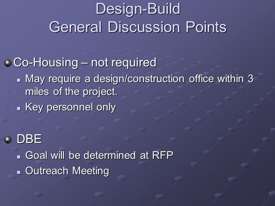 Design-Build General Discussion Points Co-Housing – not required May require a design/construction office within 3 miles of the project.