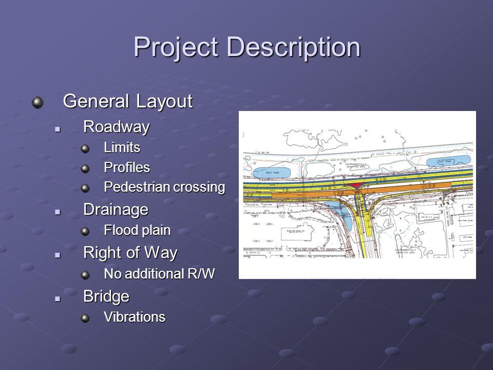 Project Description General Layout Roadway RoadwayLimitsProfiles Pedestrian crossing Drainage Drainage Flood plain Right of Way Right of Way No additional R/W Bridge BridgeVibrations