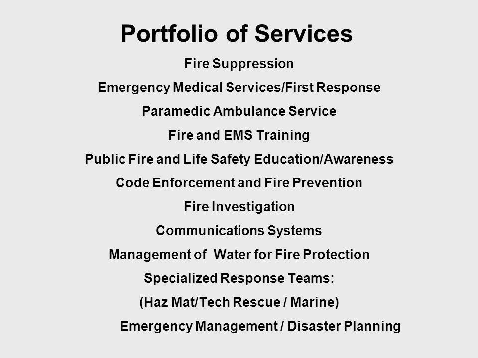 Portfolio of Services Fire Suppression Emergency Medical Services/First Response Paramedic Ambulance Service Fire and EMS Training Public Fire and Lif