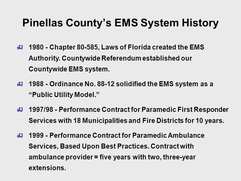 Pinellas County EMS System Design Achieve the best performance through:  Rapid Paramedic First Responder Services Provided by Fire Departments  All Paramedic Ambulance Services Provided Through Private Contractor d/b/a Sunstar  Centralized Medical Control and Quality Improvement  Centralized 9-1-1/Communications & Paramedic Emergency Medical Dispatch (EMD)