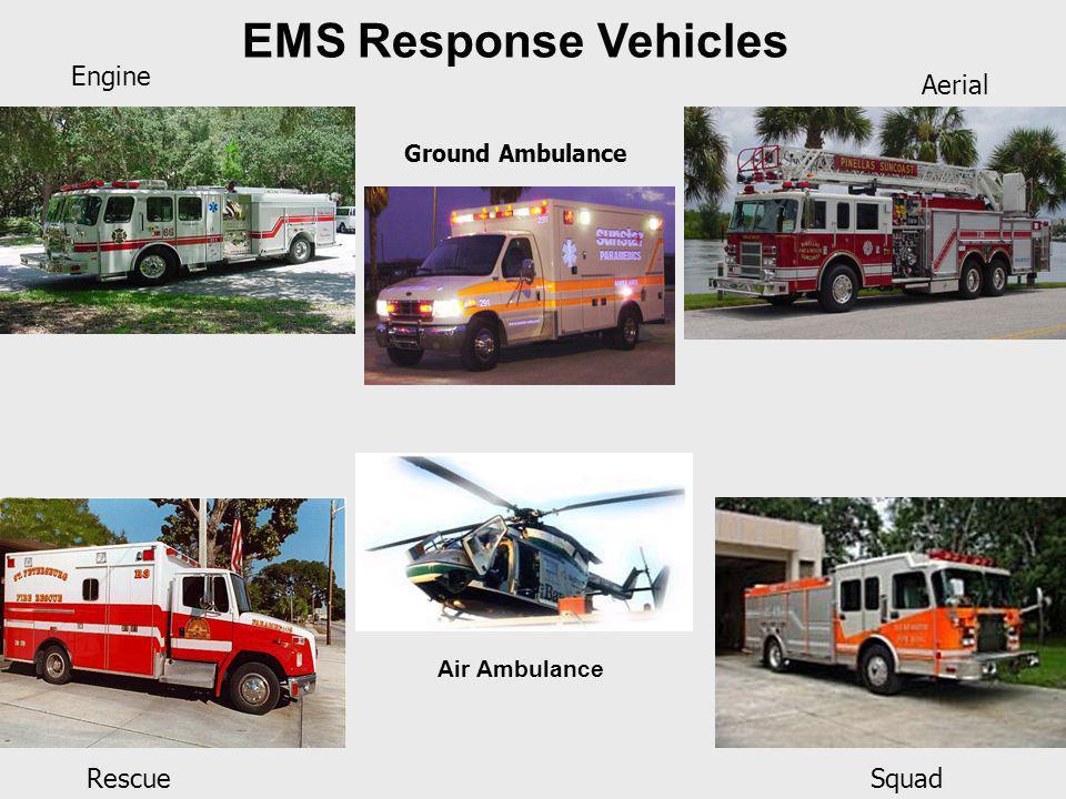 EMS Response Vehicles Engine Aerial RescueSquad Ground Ambulance Air Ambulance