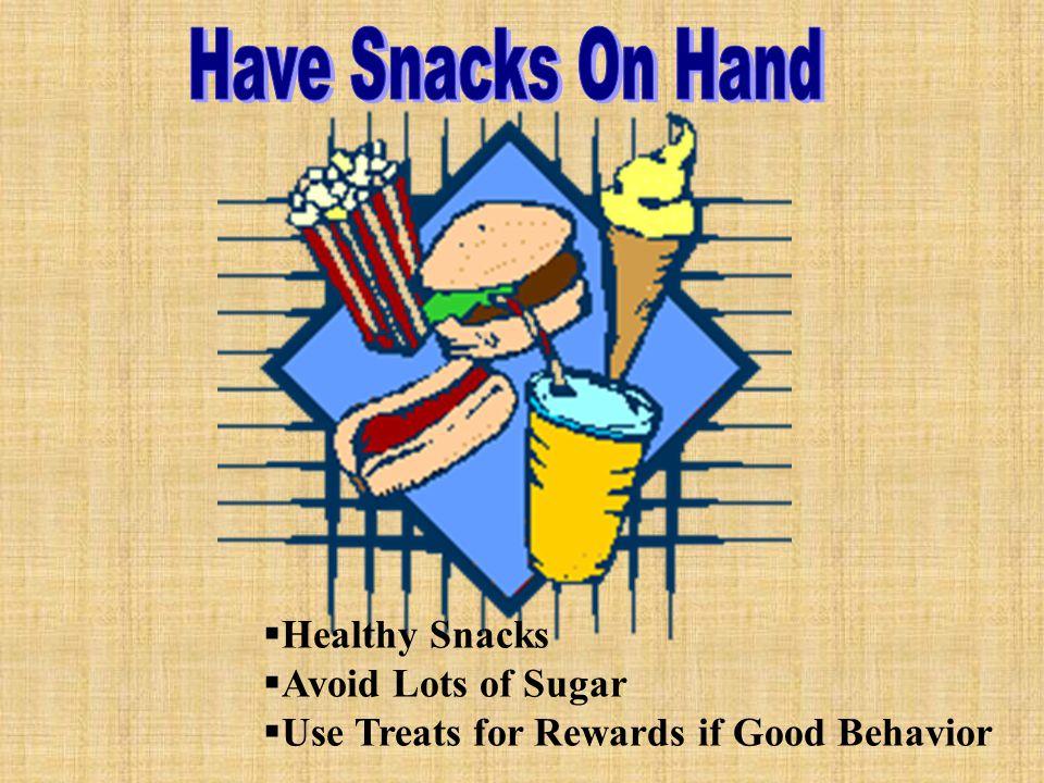  Healthy Snacks  Avoid Lots of Sugar  Use Treats for Rewards if Good Behavior