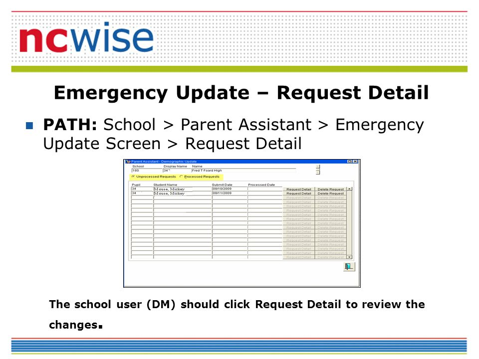 Emergency Update – Request Detail PATH: School > Parent Assistant > Emergency Update Screen > Request Detail The school user (DM) should click Request Detail to review the changes.