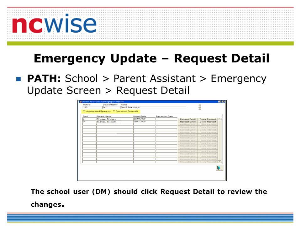 Emergency Update – Request Detail PATH: School > Parent Assistant > Emergency Update Screen > Request Detail The school user (DM) should click Request