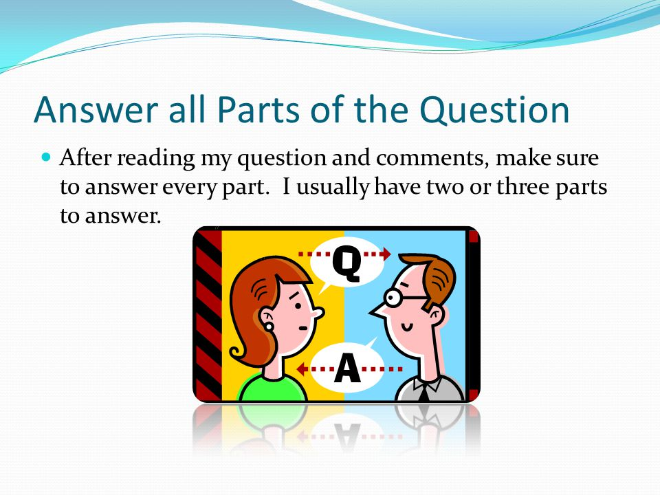 Answer all Parts of the Question After reading my question and comments, make sure to answer every part.