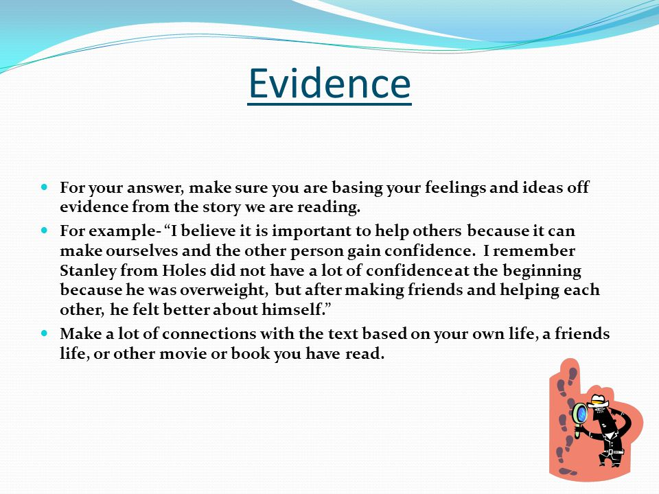 Evidence For your answer, make sure you are basing your feelings and ideas off evidence from the story we are reading.