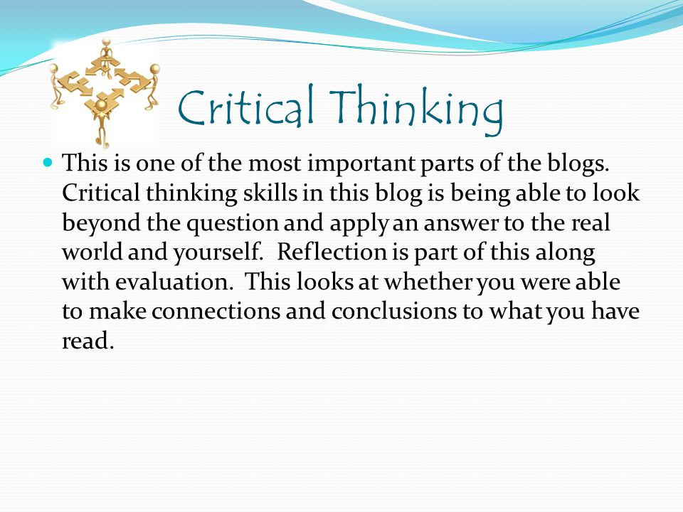 Critical Thinking This is one of the most important parts of the blogs.