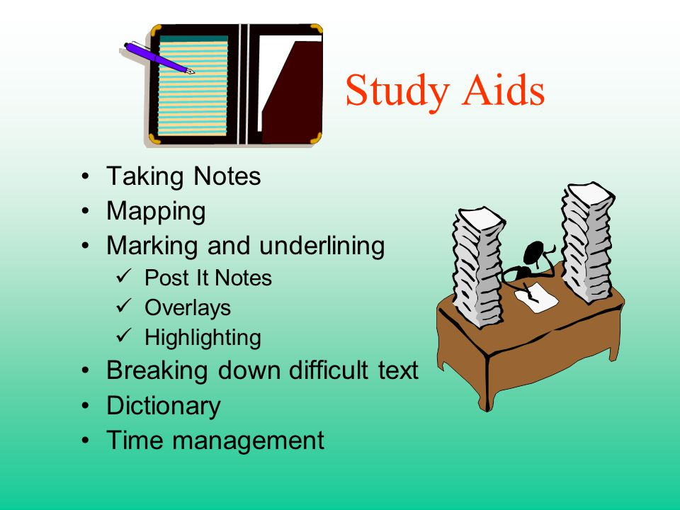Study Aids Taking Notes Mapping Marking and underlining Post It Notes Overlays Highlighting Breaking down difficult text Dictionary Time management