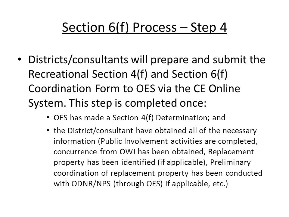 Section 6(f) Process – Step 4 Districts/consultants will prepare and submit the Recreational Section 4(f) and Section 6(f) Coordination Form to OES via the CE Online System.