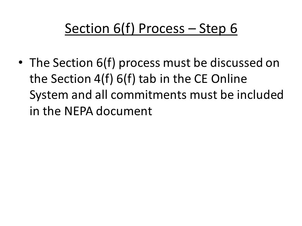 Section 6(f) Process – Step 6 The Section 6(f) process must be discussed on the Section 4(f) 6(f) tab in the CE Online System and all commitments must be included in the NEPA document