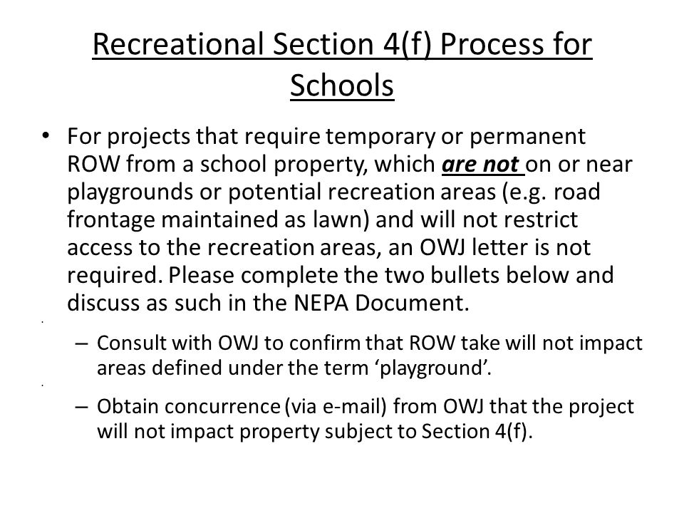 Recreational Section 4(f) Process for Schools For projects that require temporary or permanent ROW from a school property, which are not on or near playgrounds or potential recreation areas (e.g.