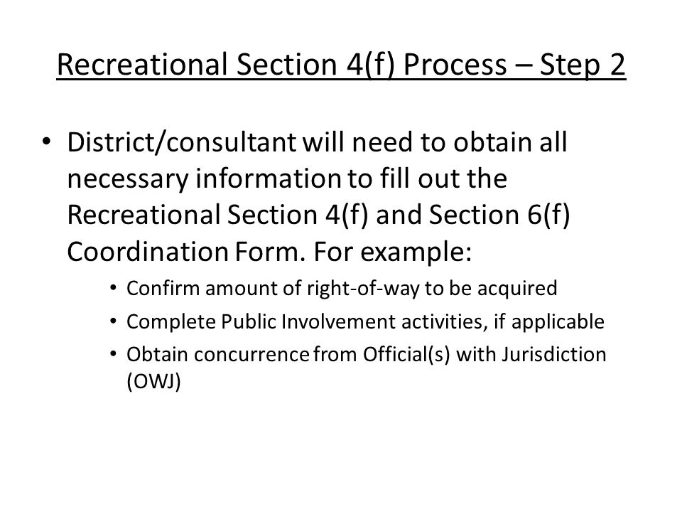 Recreational Section 4(f) Process – Step 2 District/consultant will need to obtain all necessary information to fill out the Recreational Section 4(f) and Section 6(f) Coordination Form.