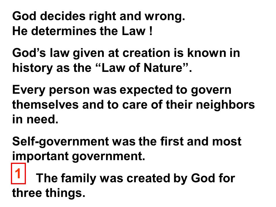 "God decides right and wrong. He determines the Law ! God's law given at creation is known in history as the ""Law of Nature"". Every person was expected"