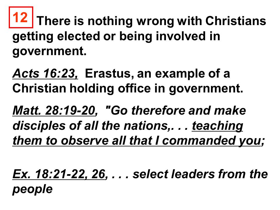 There is nothing wrong with Christians getting elected or being involved in government. Acts 16:23, Erastus, an example of a Christian holding office