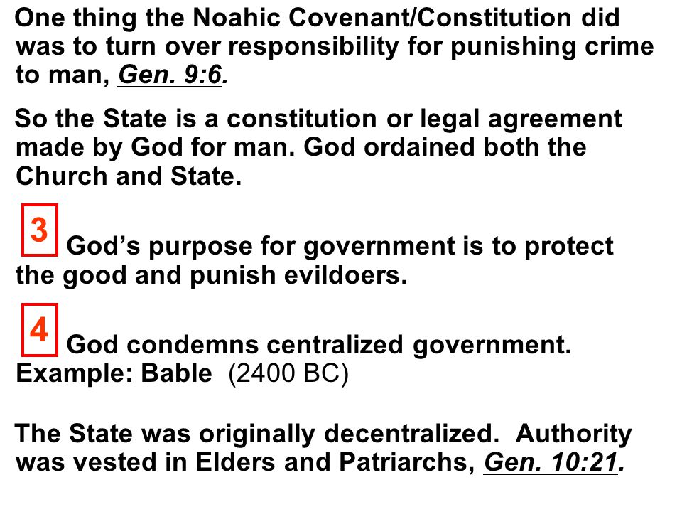 One thing the Noahic Covenant/Constitution did was to turn over responsibility for punishing crime to man, Gen. 9:6. So the State is a constitution or