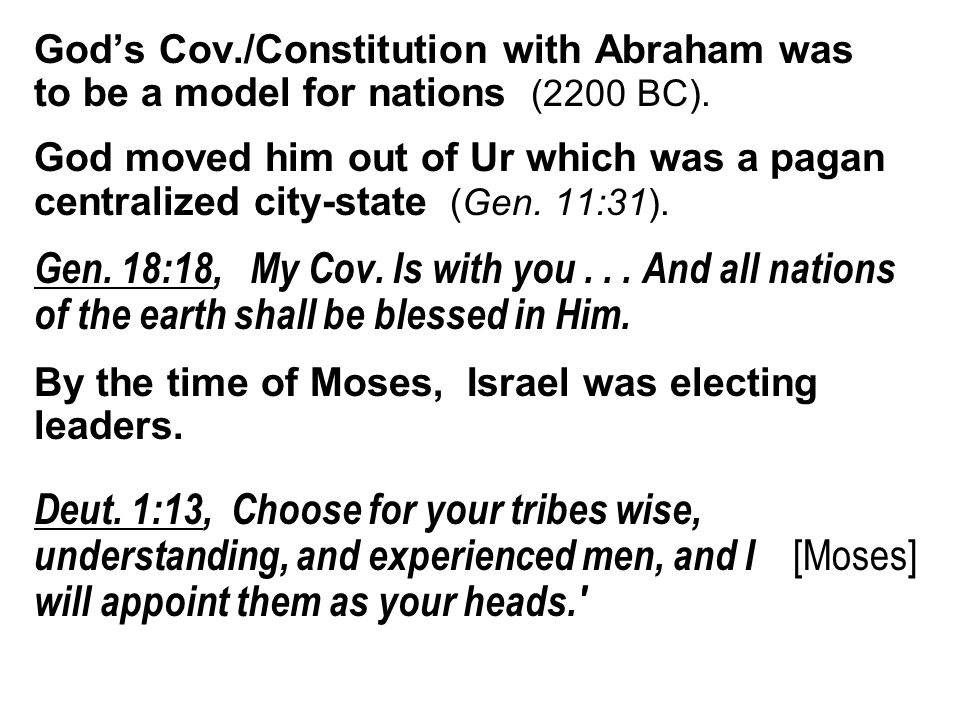 God's Cov./Constitution with Abraham was to be a model for nations (2200 BC). God moved him out of Ur which was a pagan centralized city-state (Gen. 1