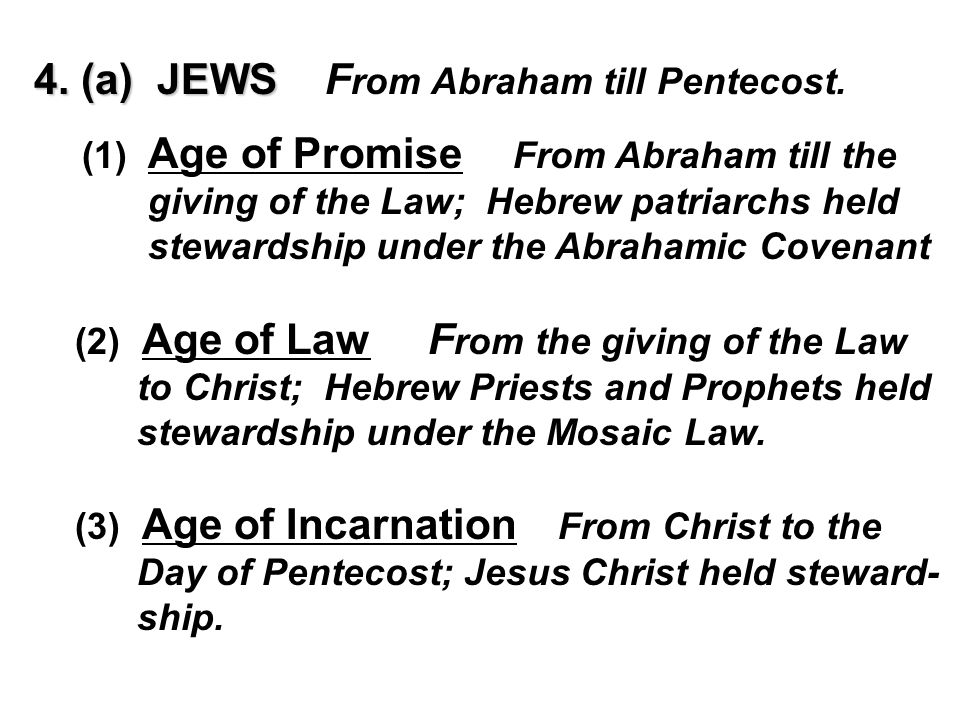 4. (a) JEWS 4. (a) JEWS F rom Abraham till Pentecost. (1) Age of Promise From Abraham till the giving of the Law; Hebrew patriarchs held stewardship u