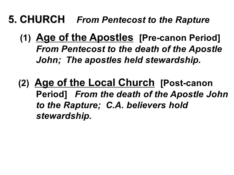 5. CHURCH 5. CHURCH From Pentecost to the Rapture (1) Age of the Apostles [Pre-canon Period] From Pentecost to the death of the Apostle John; The apos