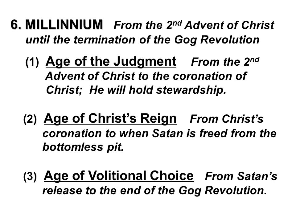 6. MILLINNIUM 6. MILLINNIUM From the 2 nd Advent of Christ until the termination of the Gog Revolution (1) Age of the Judgment From the 2 nd Advent of