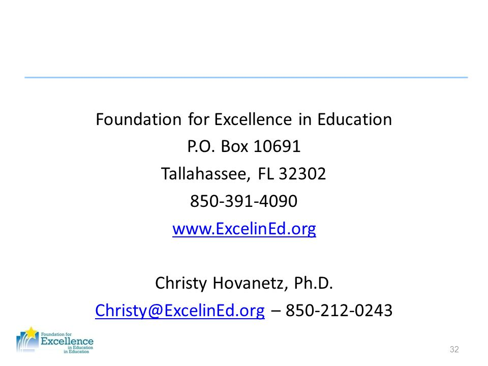 32 Foundation for Excellence in Education P.O. Box 10691 Tallahassee, FL 32302 850-391-4090 www.ExcelinEd.org Christy Hovanetz, Ph.D. Christy@ExcelinE