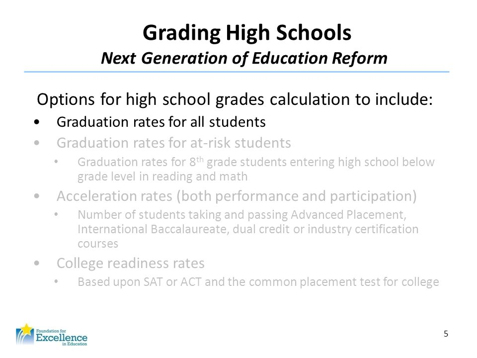 5 Grading High Schools Next Generation of Education Reform Options for high school grades calculation to include: Graduation rates for all students Gr
